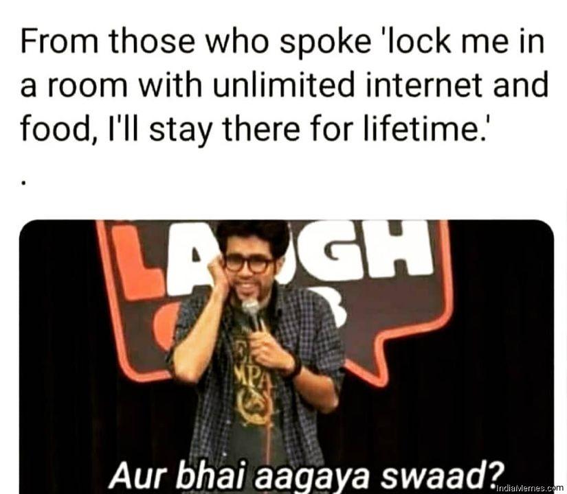 Lock me in a room with unlimited internet and food Aur bhai aa gaya swad meme.jpg