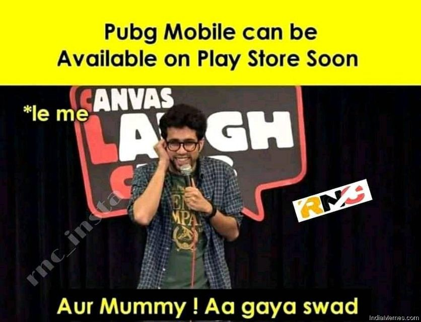 Pubg mobile can be available on Play Store soon Aur mummy aa gaya swad meme.jpg