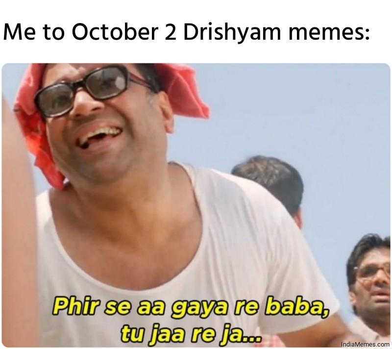 Me to 2 October Drishyam memes.jpg