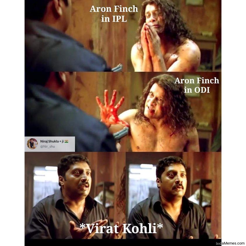 Aron Finch in IPL Aron Finch in ODI Meanwhile Virat Kohli meme.jpg