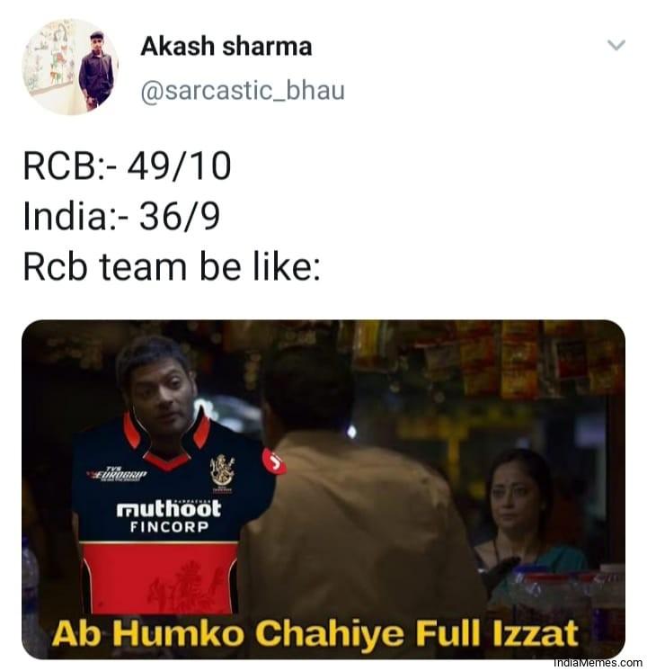 RCB 49-10 India 36-9 RCB team be like Ab humko chahiye full izzat meme.jpg