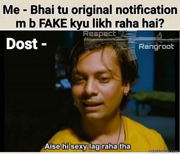 Bhai tu original notification me bhi fake kyu likhta hai Aise hi Sexy lag raha tha meme.jpg