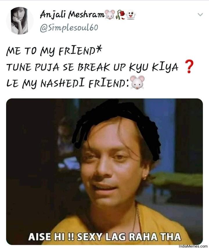 Tune Puja se break up kyu liya Aise hi Sexy lag raha tha meme.jpg