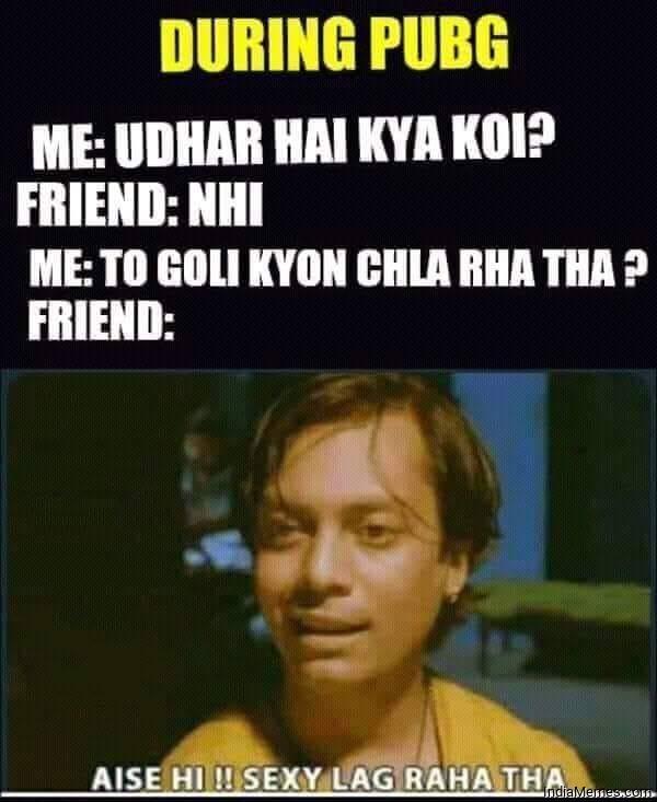 Udhar hai kya koi Nahi To goli kyu chala raha tha Aise hi Sexy lag raha tha meme.jpg