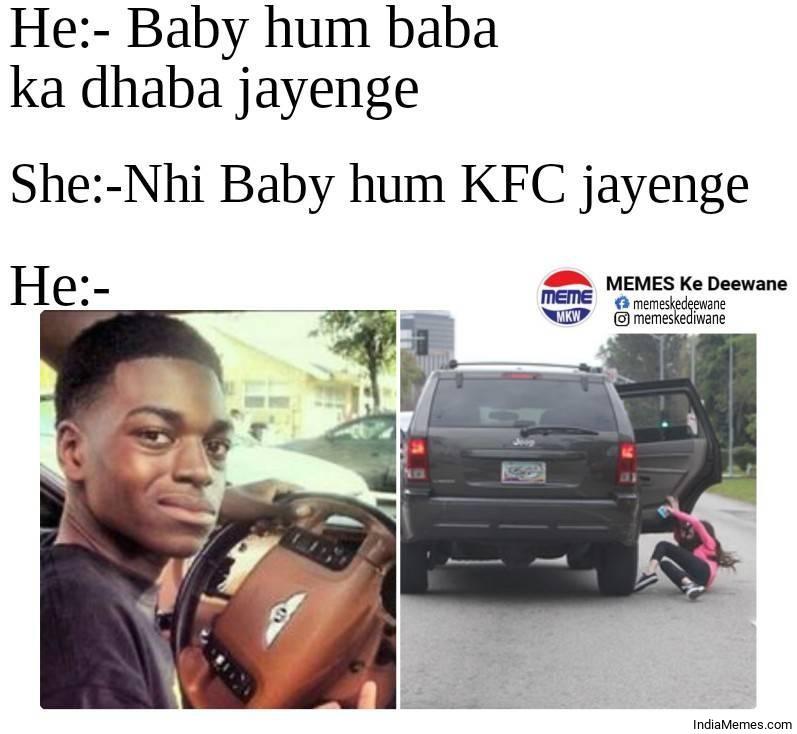 Baby hum Baba ka dhaba jayenge Nahi hum KFC jayenge Le me meme.jpg