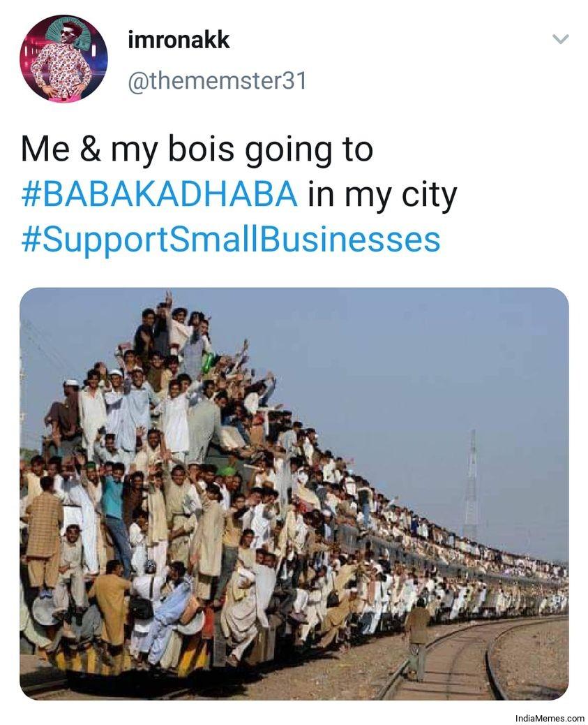 Me and my bois going to Baba ka dhaba in my city meme.jpg