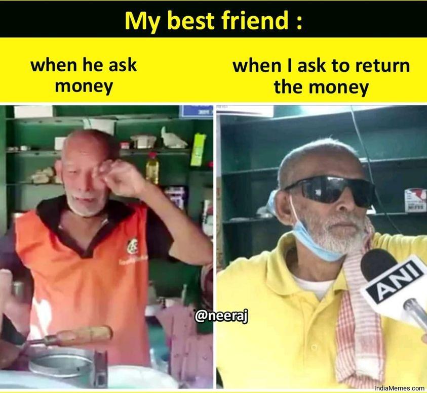 My best friend When he ask money When I ask to return the money meme.jpg