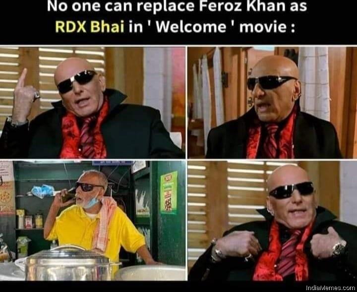 No one can replace Feroz Khan as RDX bhai in Welcome movie meme.jpg