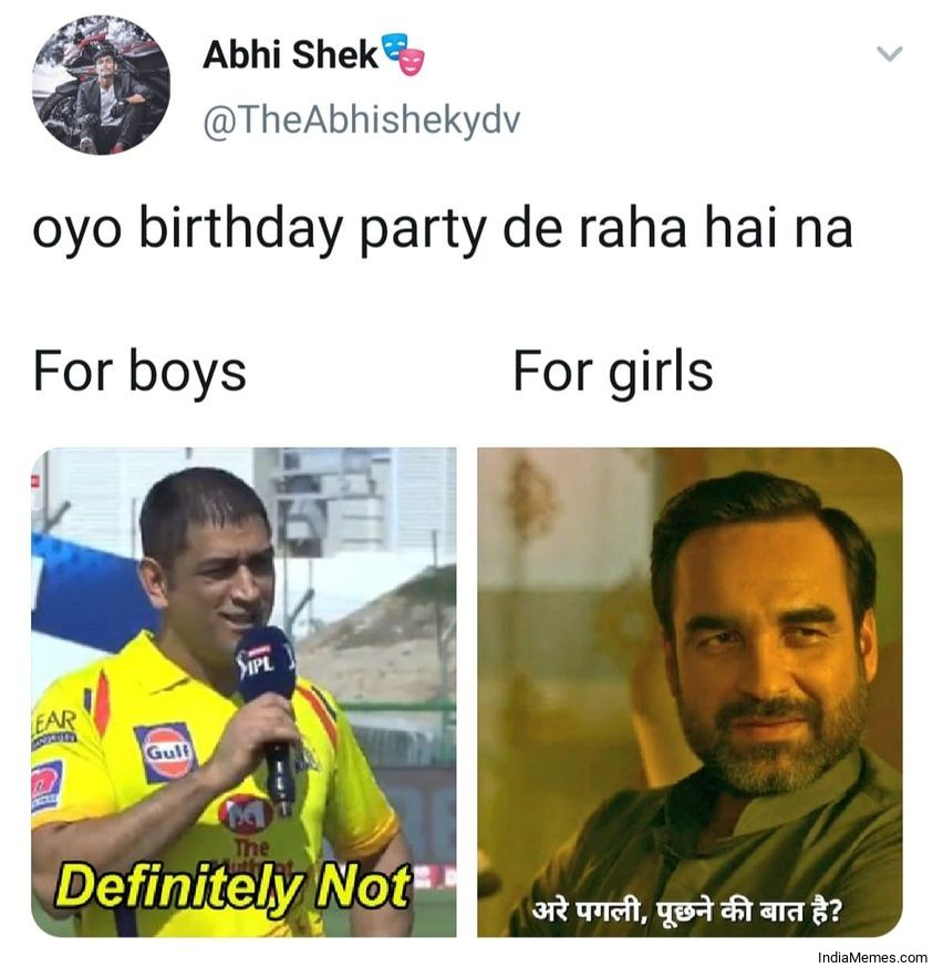 Oye birthday party de raha hai na For boys Definitely not meme.jpg
