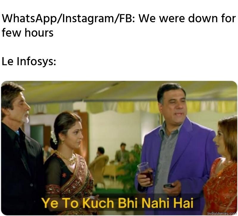 Whatsapp FB IG We are Down for few hours Le Infosys meme.jpg