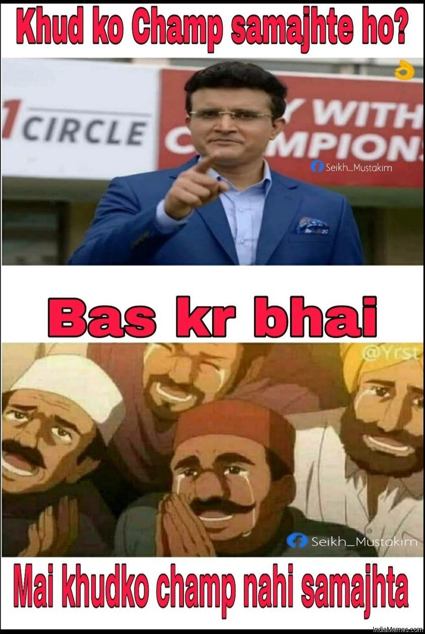 Khud ko champ samajhte ho Bas kar bhai mai khud ko chap nahi samajhta meme.jpg