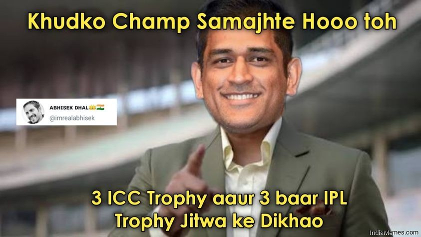 Khud ko champ samajhte ho to 3 ICC trophy aur 3 IPL trophy meme.jpg