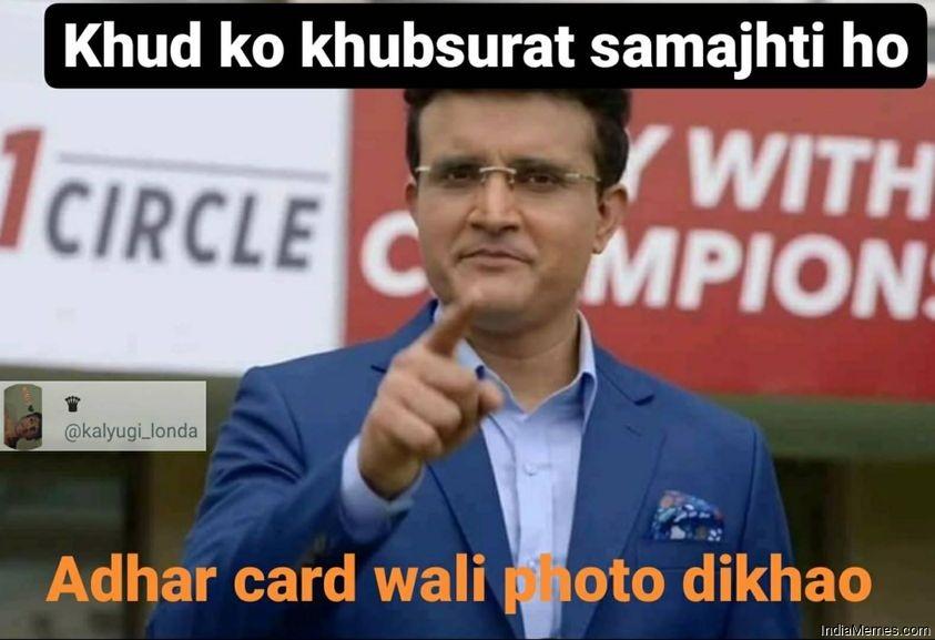 Khud ko khubsurat samajhti ho to adhar card wali photo dikhao meme.jpg