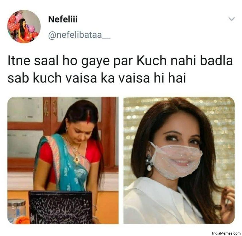 Itne saal ho gaye par Kuch nahi badla Gopi bahu meme.jpg