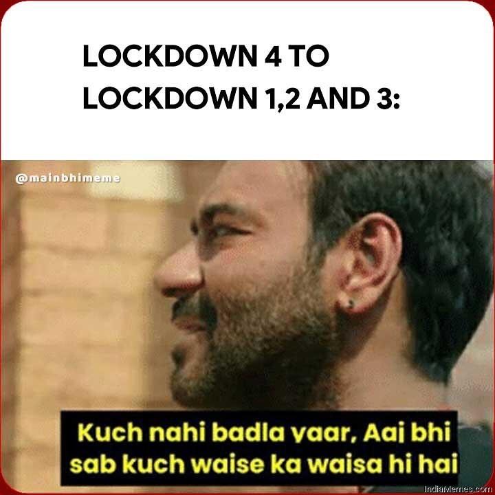 Lockdown 4 to lockdown 1 2 3 Kuch nahi badla meme.jpg