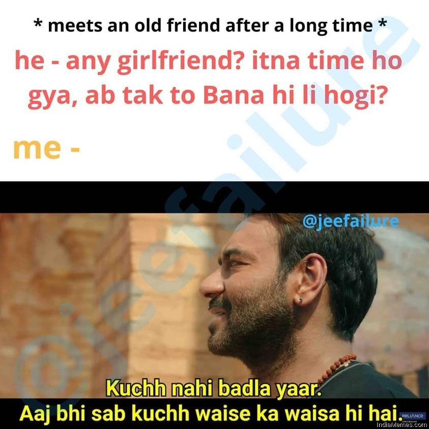 Meets an old friend after a long time Any girlfriend Kuch nahi badla meme.jpg