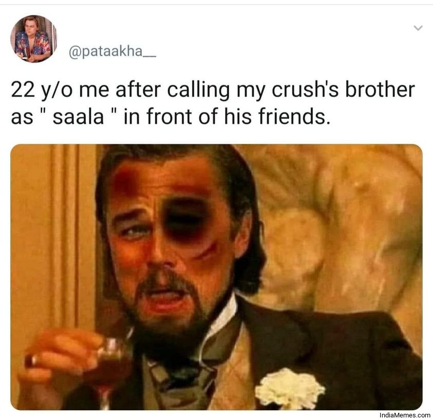 22 yo me after calling my crushs brother as SAALA in front of his friends meme.jpg