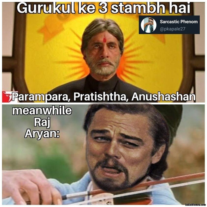 Gurukul ke 3 stambh Hai Parampara pratishtha anushasan Meanwhile Raj Aryan meme.jpg