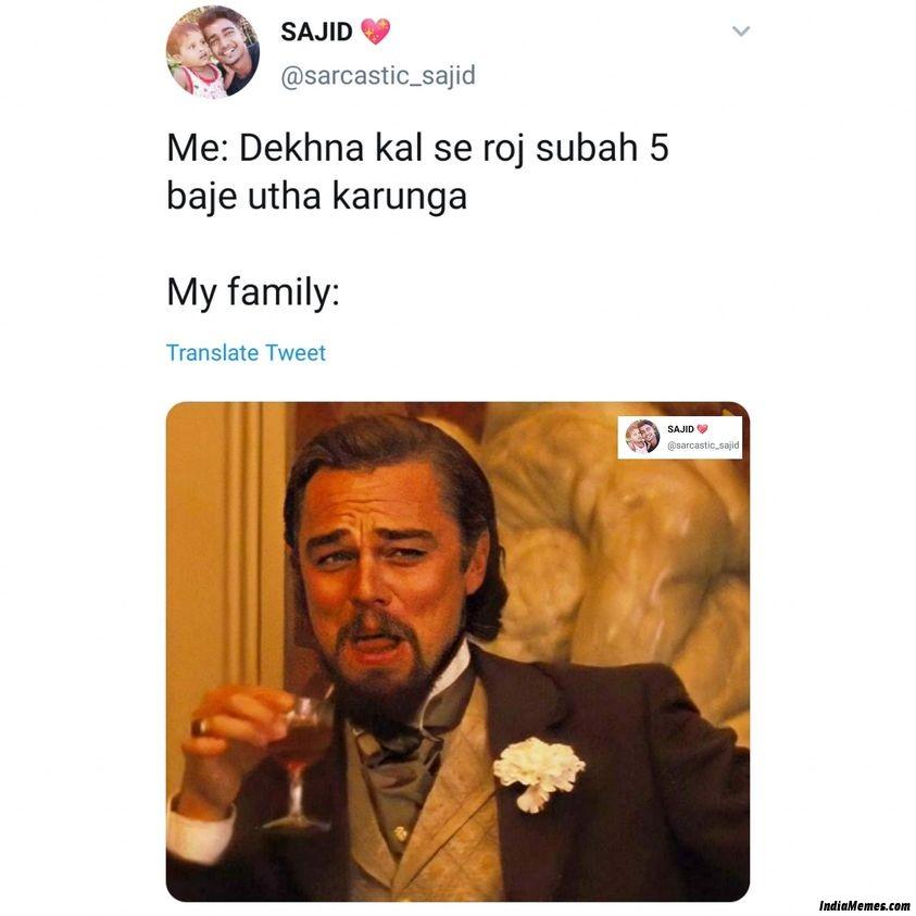 Me Dekhna kal se roj subah 5 baje utha karunga Le my family meme.jpg