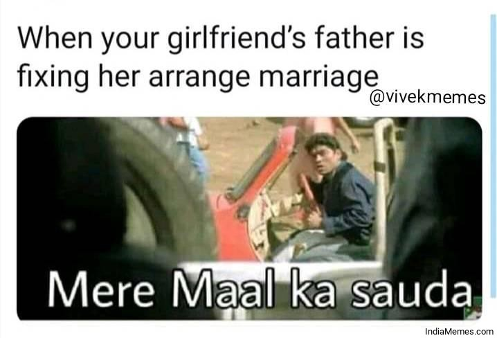 When your girlfriends father is fixing hed arrange marriage meme.jpg
