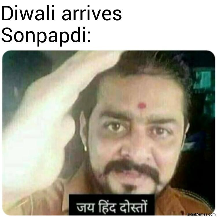 Diwali arrives Le sonpapdi Jai hind dosto meme.jpg