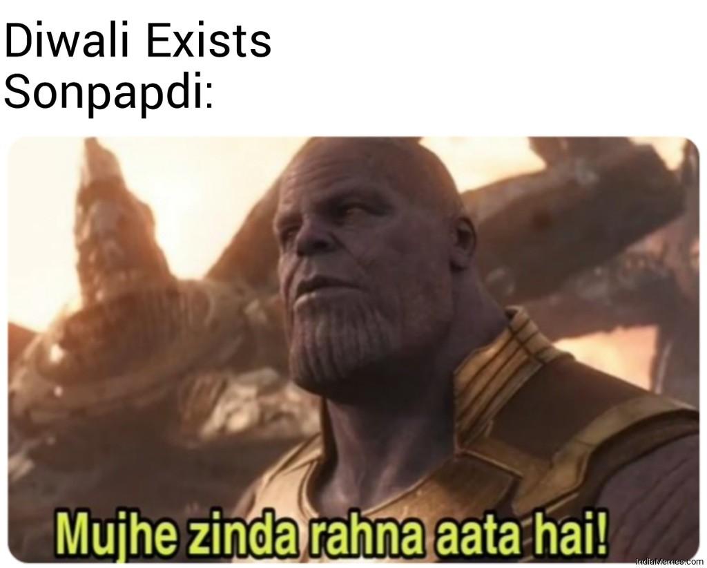 Diwali exists Le sonpapdi Mujhe zinda rahna aata hai meme.jpg
