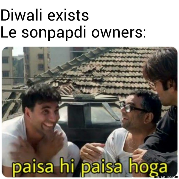Diwali exists Le sonpapdi owners Paisa hi paisa hoga meme.jpg