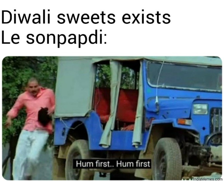 Diwali sweets exists Le sonpapdi Hum first hum first meme.jpg