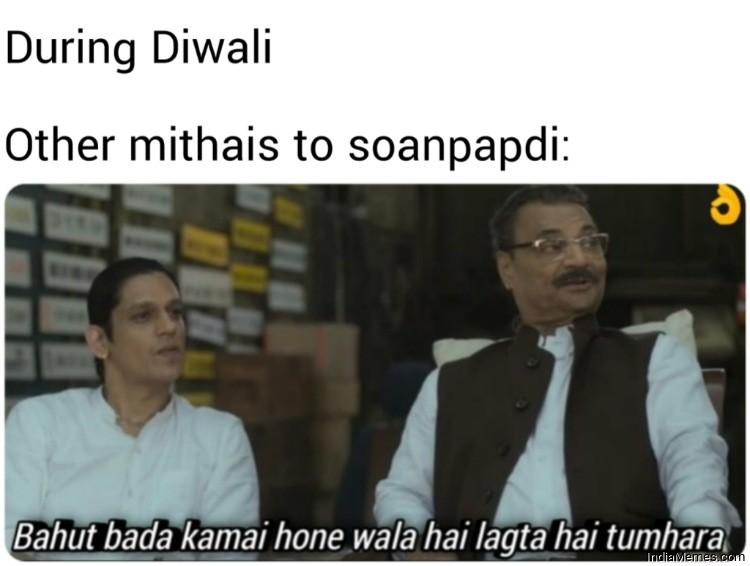 During Diwali Other mithais to soan papdi meme.jpg