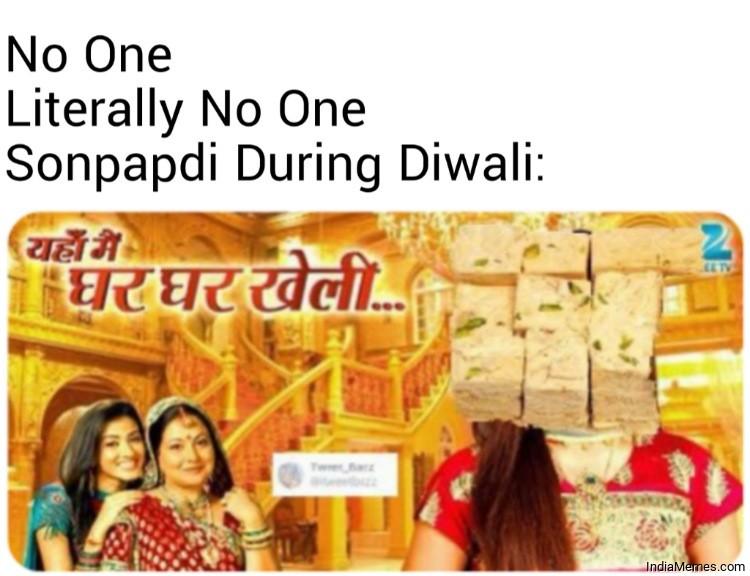 No One Literally No One Sonpapdi During Diwali Yaha main ghar ghar kheli meme.jpg