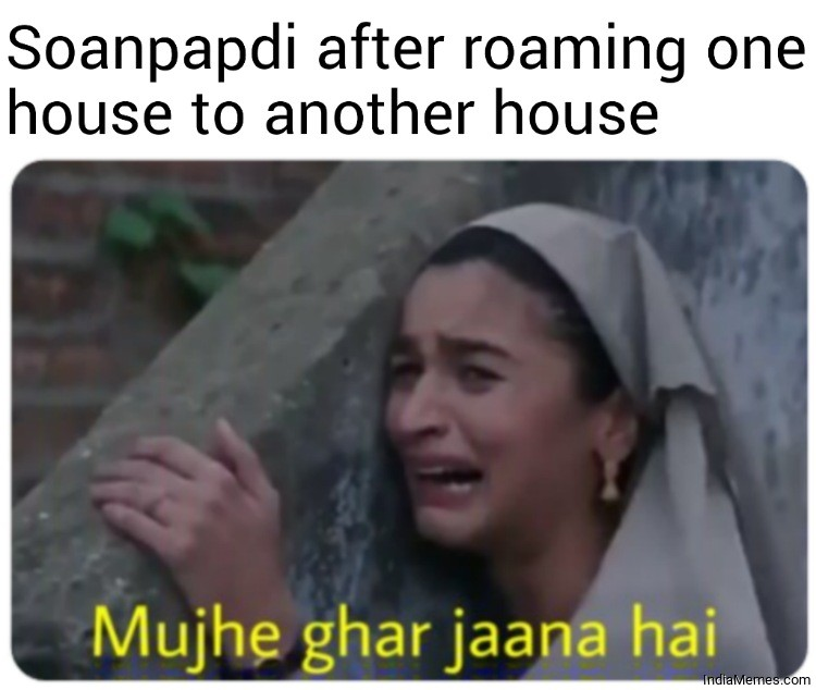 Soanpapdi after roaming one house to another house Mujhe ghar jana hai meme.jpg