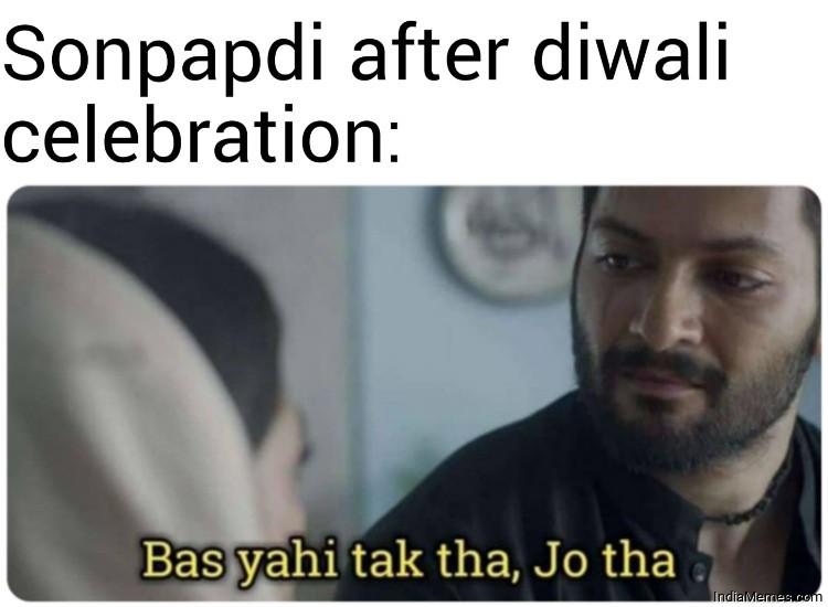 Sonpapdi after diwali celebration Bas yahi tak tha Jo tha meme.jpg