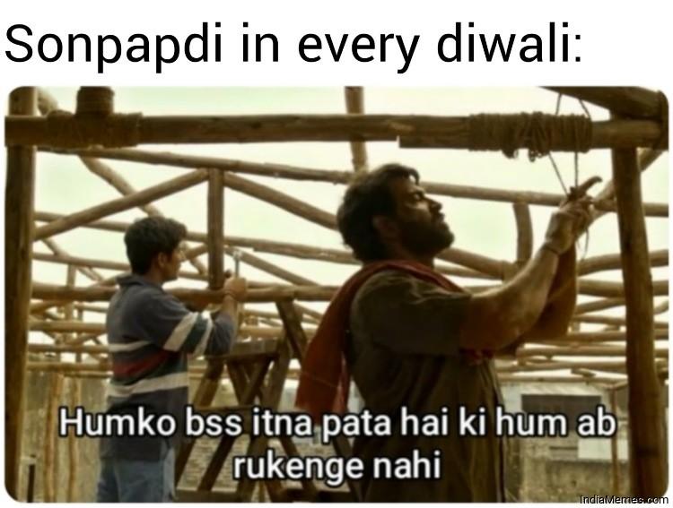 Sonpapdi in every diwali Humko bas itna pata hai ki hum ab rukenge nahi meme.jpg