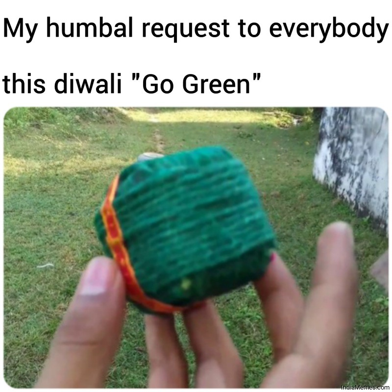 My humbal request to everybody This diwali Go Green meme.jpg