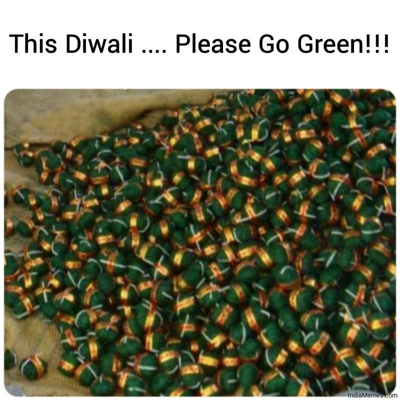 This Diwali Please Go Green meme.jpg