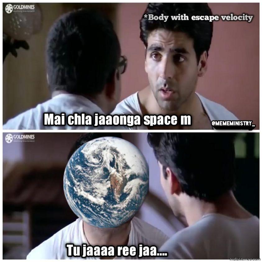 Body with esacpe velocity Mai chala jaunga space me Le earth meme.jpg