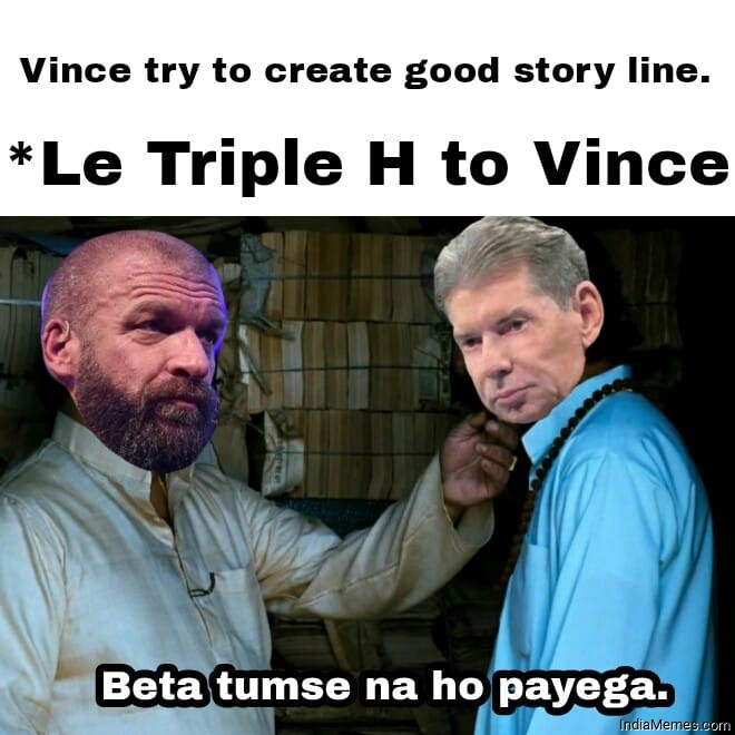 Vince try to create good story line Le Triple H to Vince meme.jpg