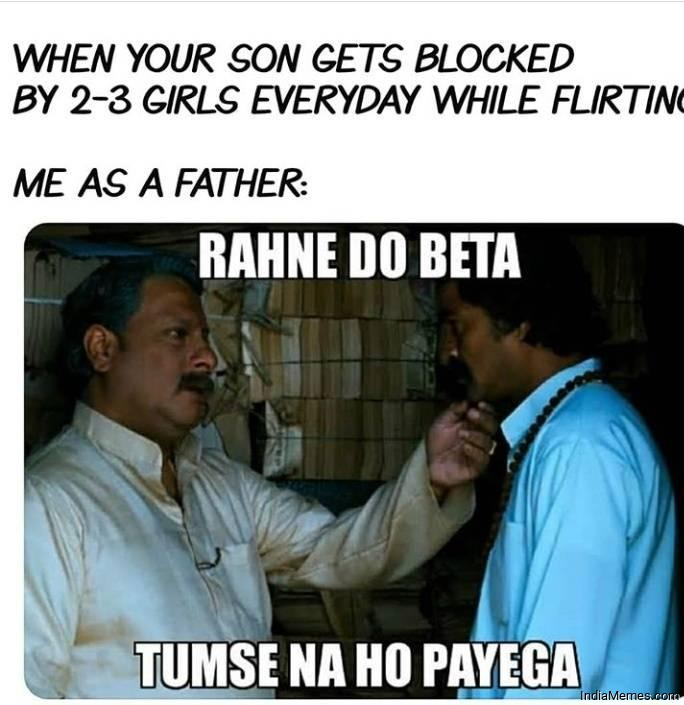 When your son gets blocked by 2-3 girls everyday while flirting meme.jpg